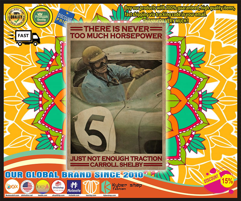Poster There is never too much horsepower just not enough traction carroll shelby 9