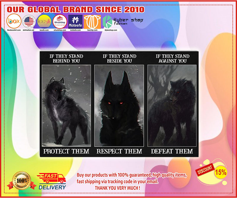 Poster Wolf if they stand behind you protect them if they stand beside you respect them 4