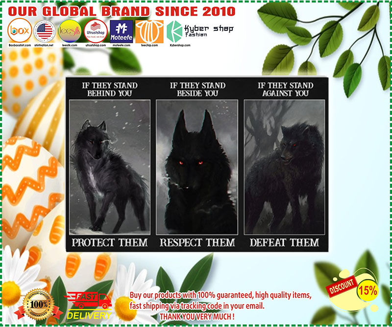 Poster Wolf if they stand behind you protect them if they stand beside you respect them 3