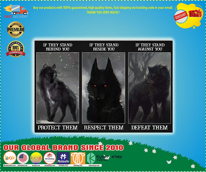 Poster Wolf if they stand behind you protect them if they stand beside you respect them 2