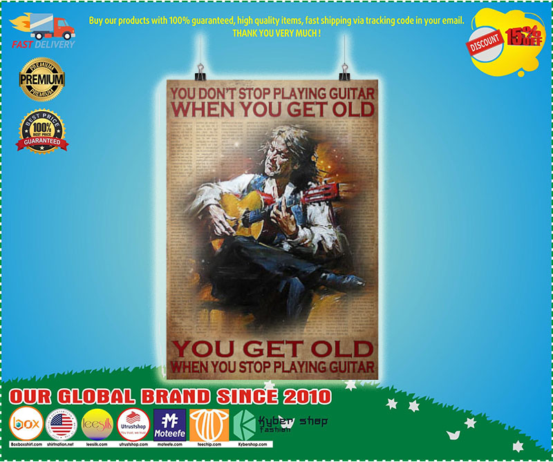 Poster You don't stop playing guitar when you get old you get old when you stop playing guitar 7