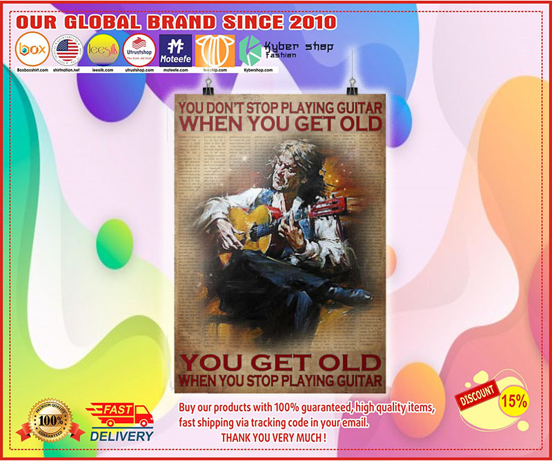 Poster You don't stop playing guitar when you get old you get old when you stop playing guitar 9