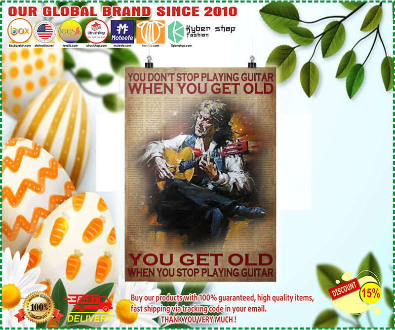 Poster You don't stop playing guitar when you get old you get old when you stop playing guitar 8