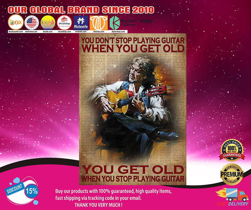 You don't stop playing guitar when you get old you get old when you stop playing guitar poster 8