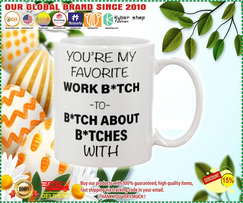 You're my favorite work bitch to bitch about bitch with mug 6