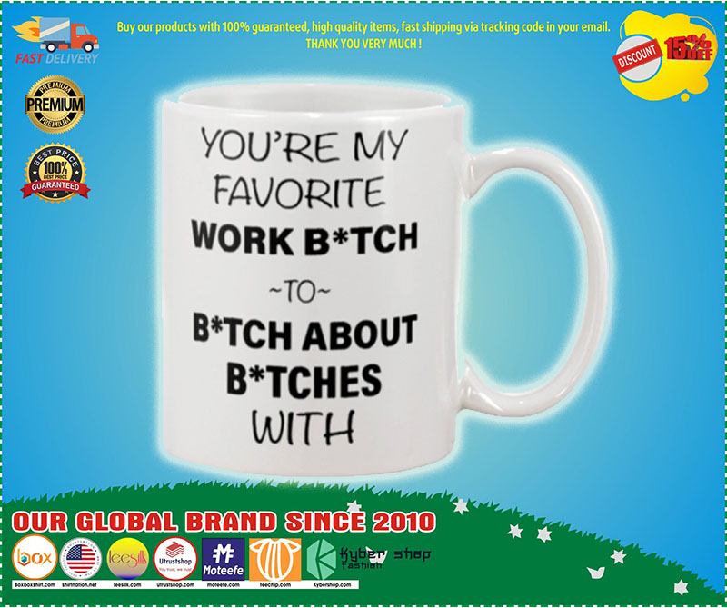 You're my favorite work bitch to bitch about bitch with mug