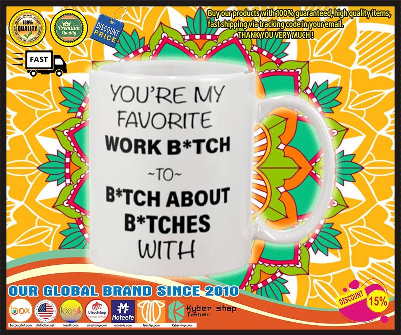 You're my favorite work bitch to bitch about bitch with mug 5