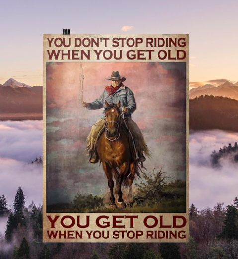 Old man Cowboy You don't stop riding when you get old you get old when you stop riding poster 2