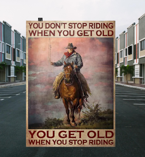 Old man Cowboy You don't stop riding when you get old you get old when you stop riding poster 5
