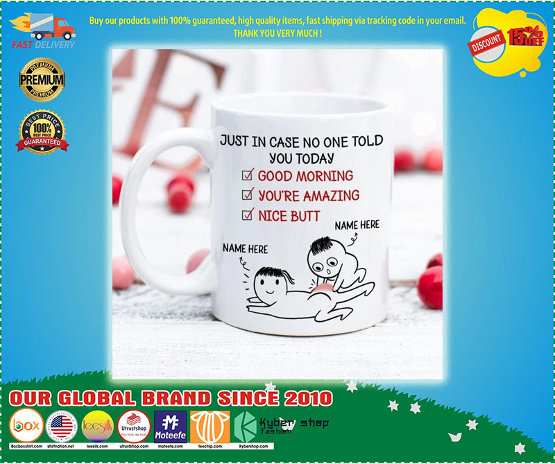 Personalized Just in case no one told you today nice butt mug 9