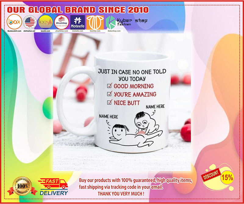 Personalized Just in case no one told you today nice butt mug 11