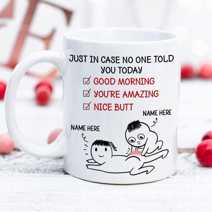 Personalized Just in case no one told you today nice butt mug 10