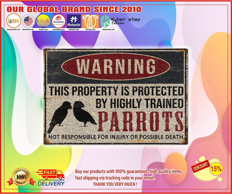 Poster Parrots warning this property is protected by highly trained 7