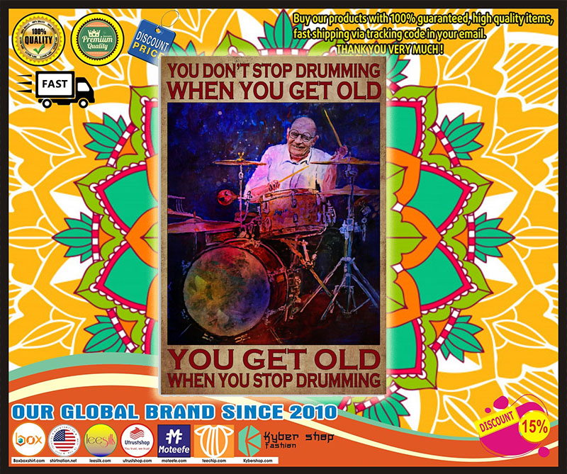 Poster You don't stop drumming when you get old you get old when you stop drumming 9