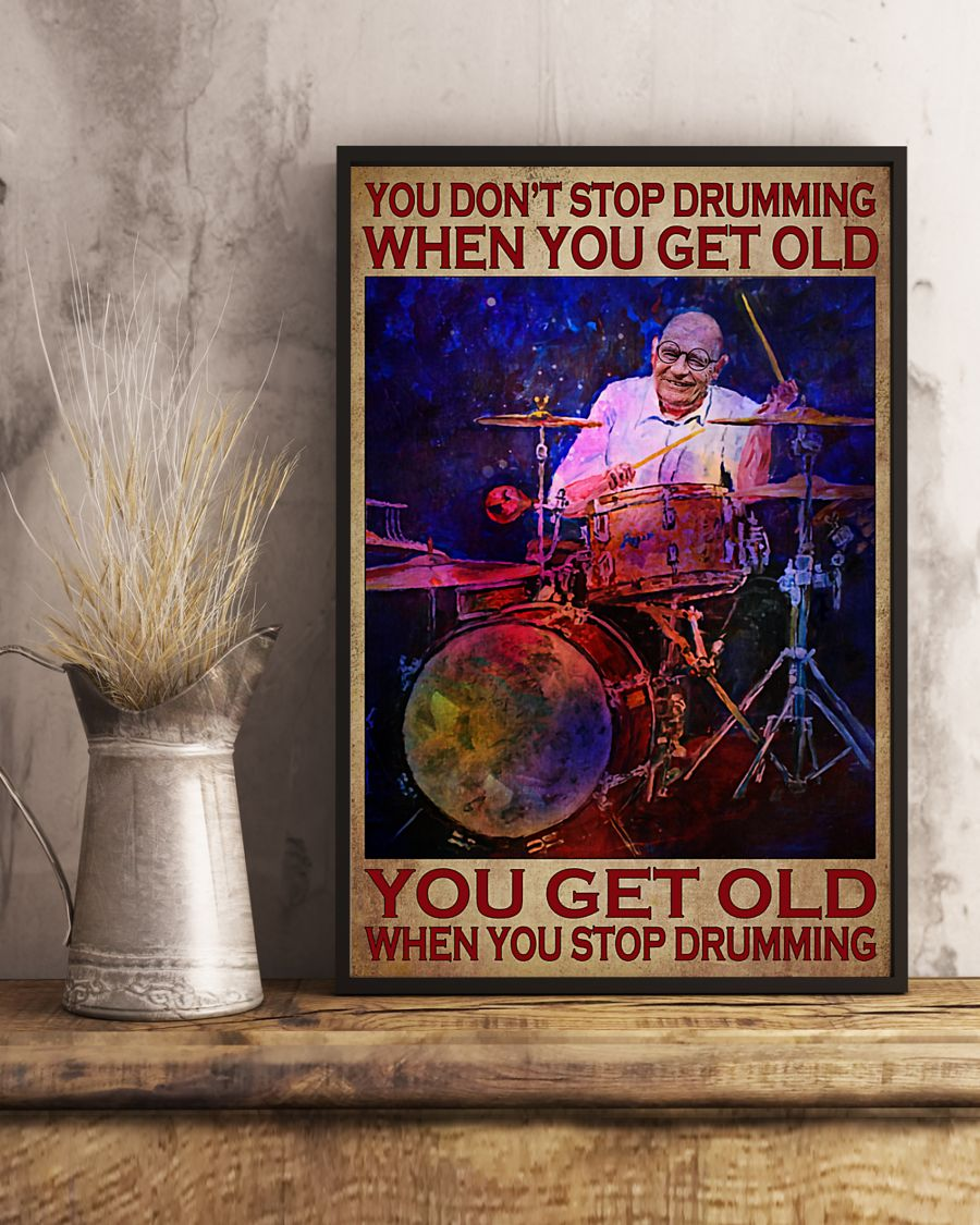 Poster You don't stop drumming when you get old you get old when you stop drumming 10