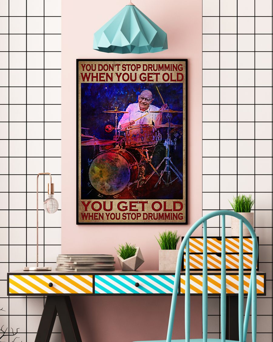 Poster You don't stop drumming when you get old you get old when you stop drumming 11