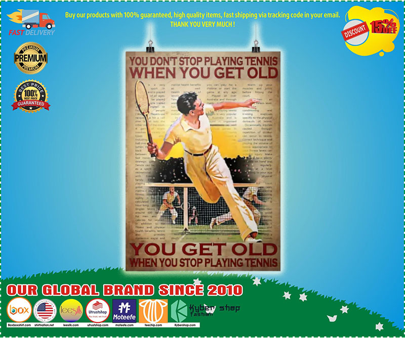 Poster You don't stop playing tennis when you get old 9