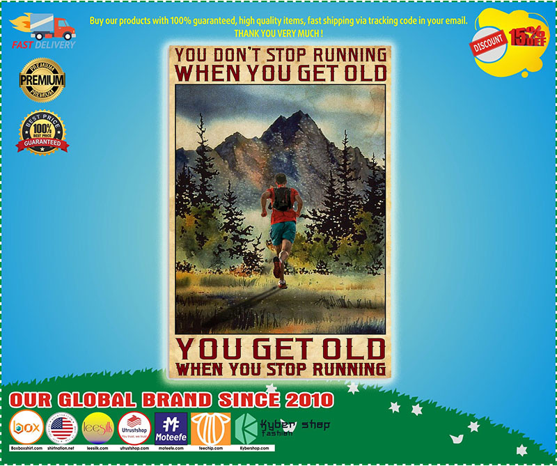 Poster You don't stop running when you get old you get old when you stop running 9