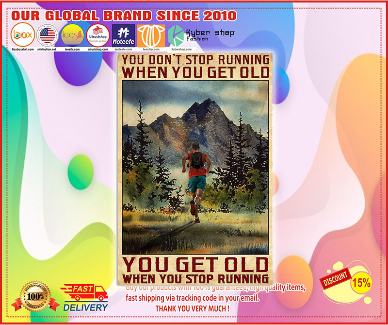 Poster You don't stop running when you get old you get old when you stop running 10