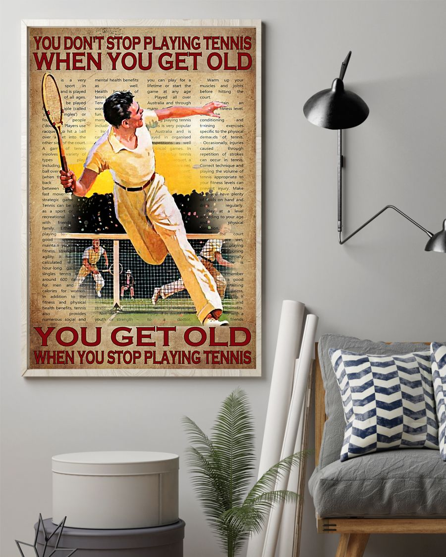 Poster You get old when you stop play tennis You don't stop playing tennis when you get old 9