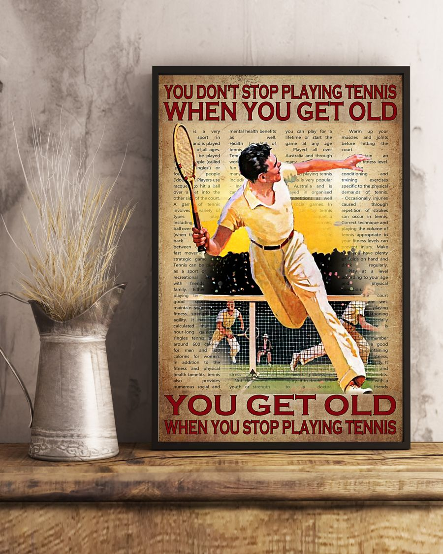 Poster You get old when you stop play tennis You don't stop playing tennis when you get old 11