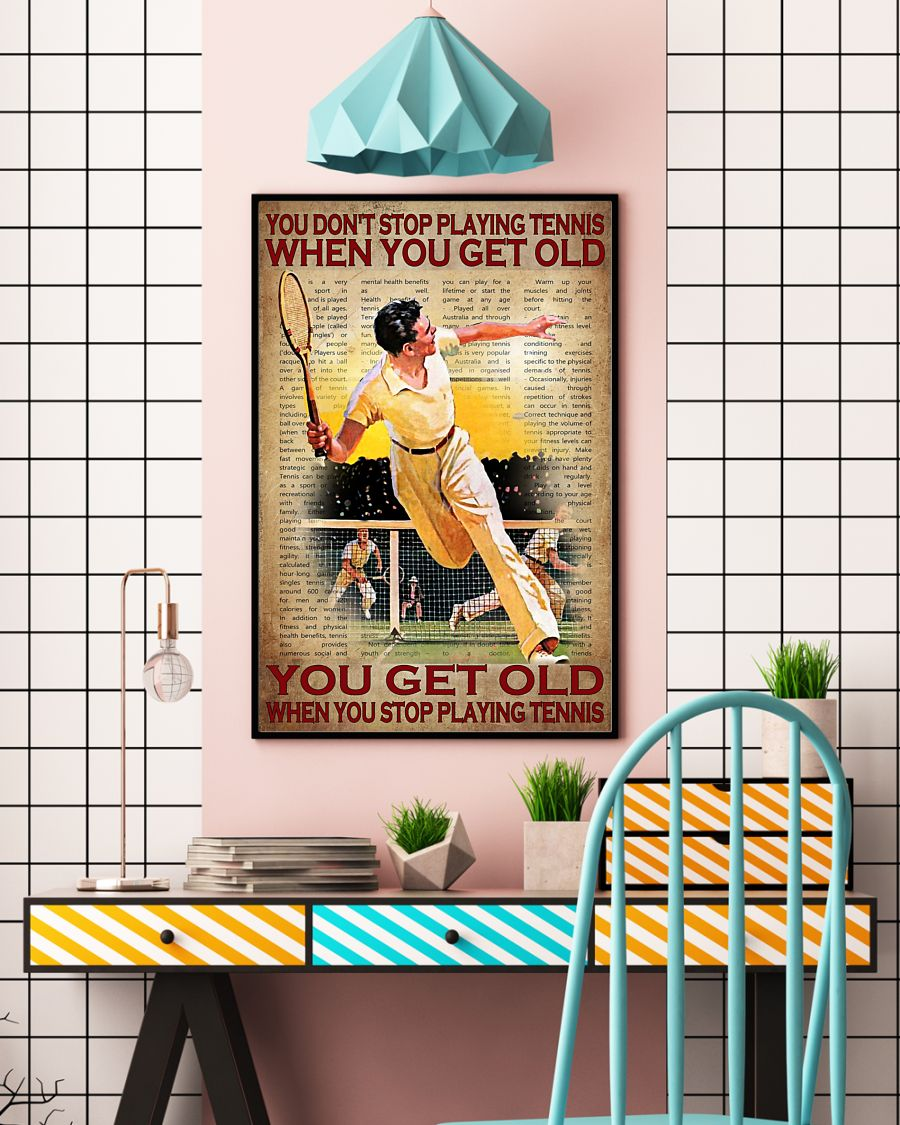 Poster You get old when you stop play tennis You don't stop playing tennis when you get old 10