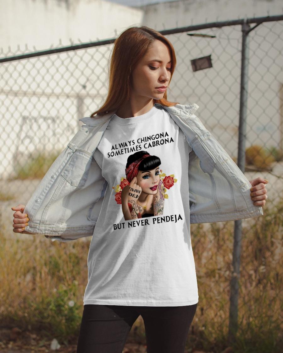 Always chingona sometimes cabrona but never pendeja shirt 7