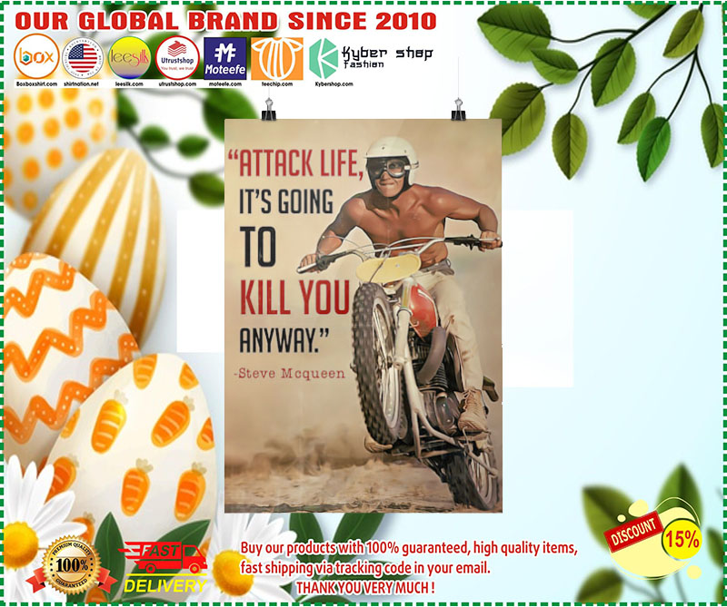Attack life its going to kill you anyway poster 7