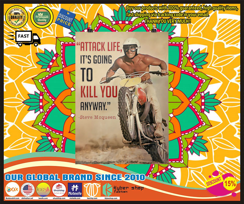 Attack life its going to kill you anyway poster 9