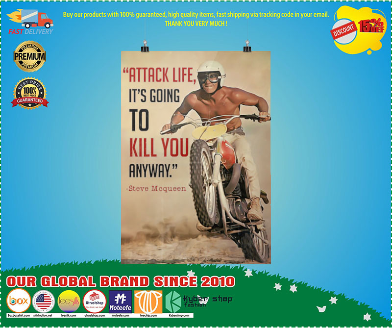 Attack life its going to kill you anyway poster 8