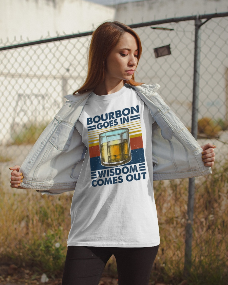 Bourbon goes in wisdom comes out shirt 7