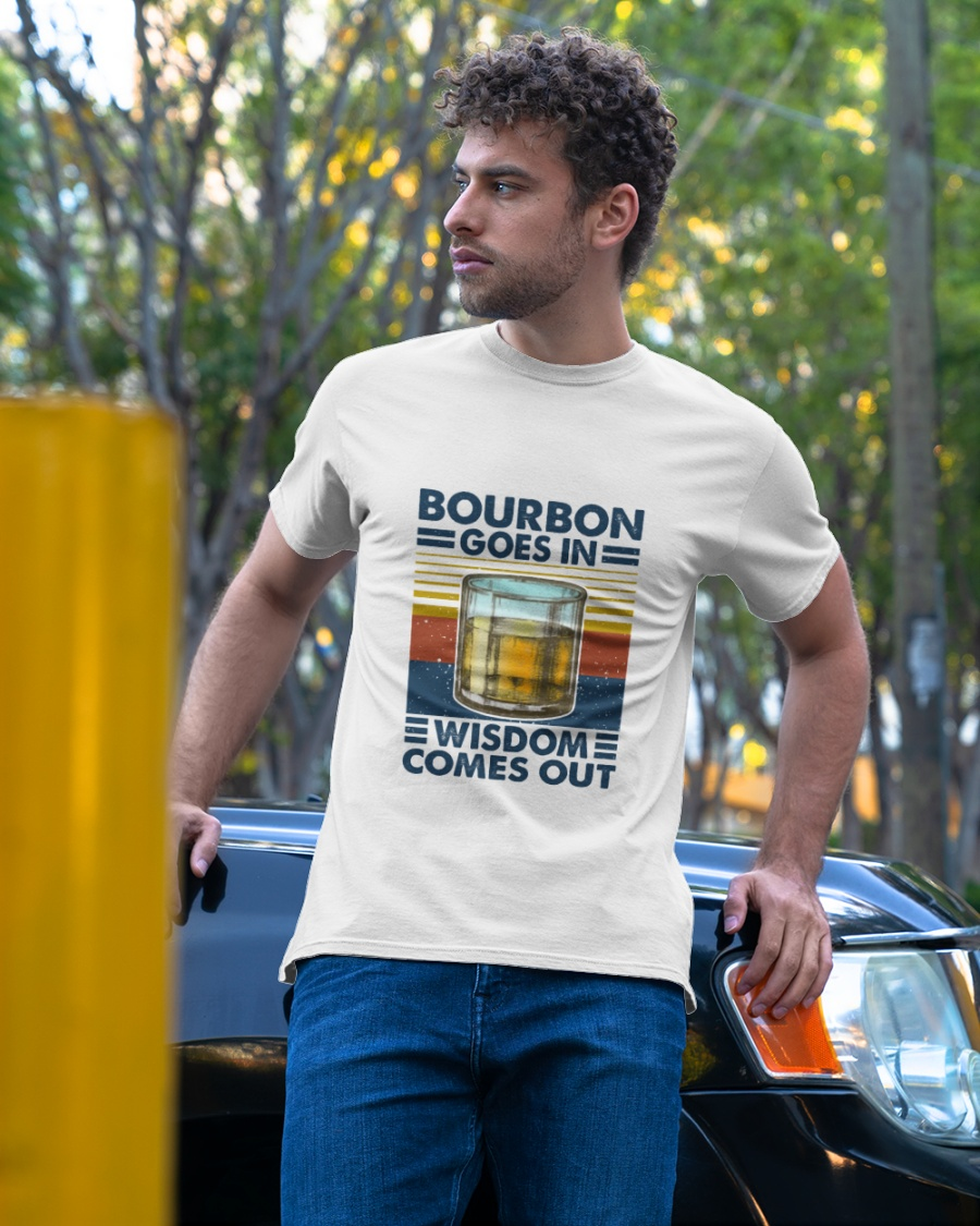 Bourbon goes in wisdom comes out shirt 8