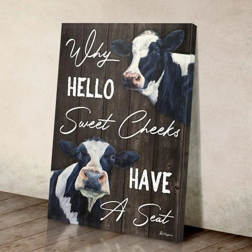 Cow why hello sweet cheeks have a seat canvas 4