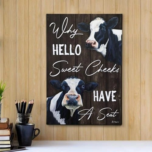 Cow why hello sweet cheeks have a seat canvas 1