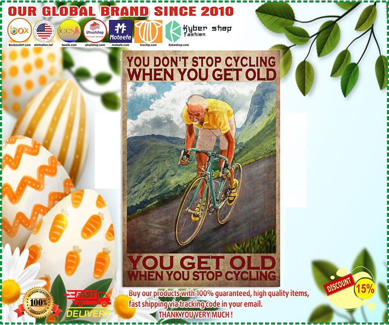 You don't stop cycling when you get old poster 4