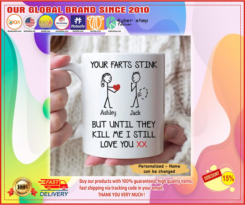 Your farts stink but until they kill me I still love you mug 11