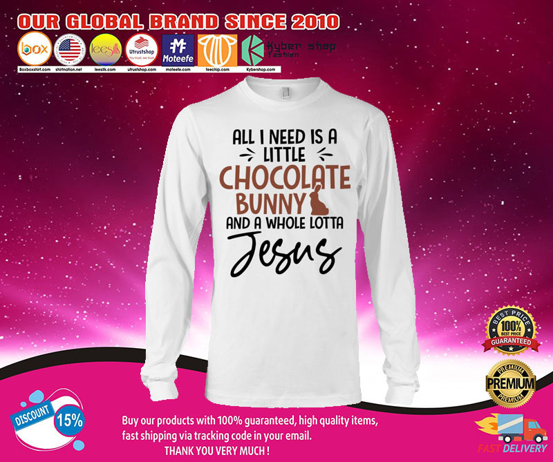 All I need is love but a little chocolate bunny and a whole lotta jesus shirt 7