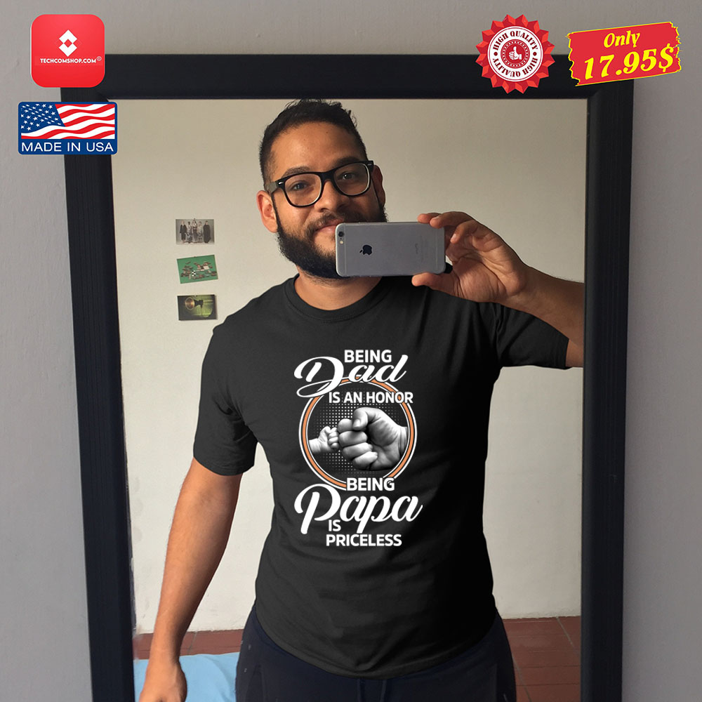Being dad is an honor being papa is priceless Shirt 11