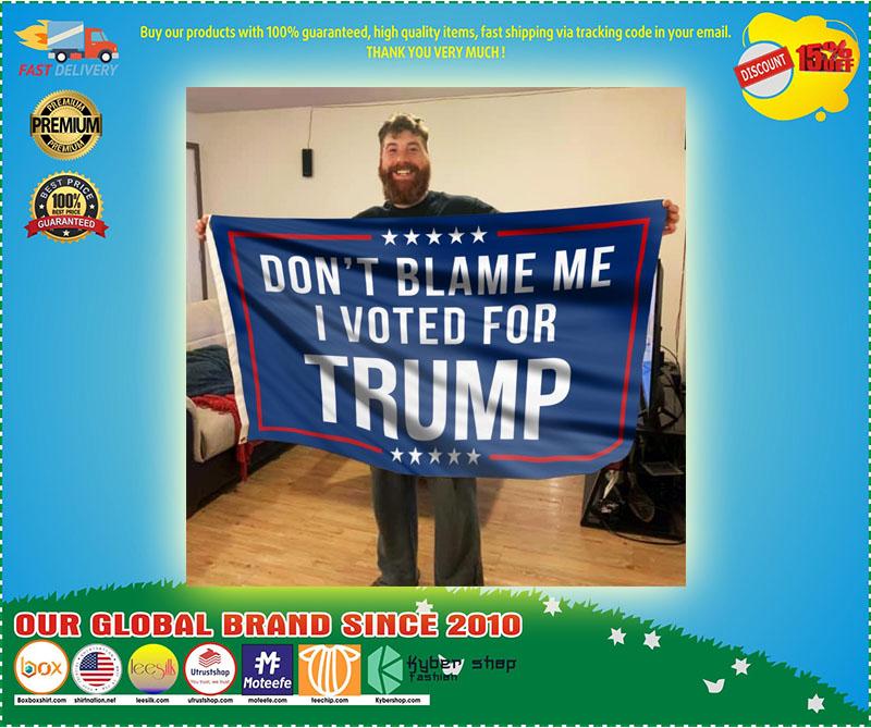 Don't blame me I voted Trump flag 11