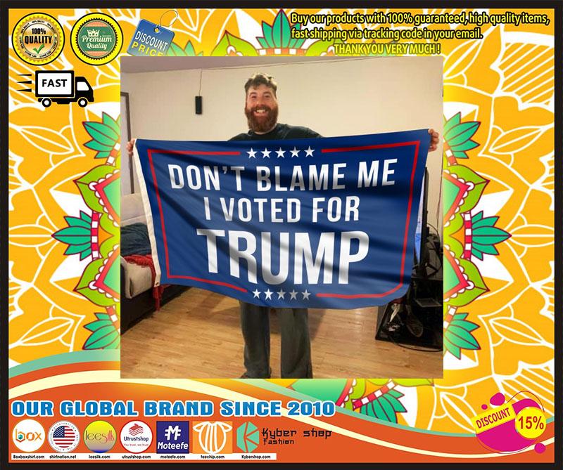 Don't blame me I voted Trump flag 10