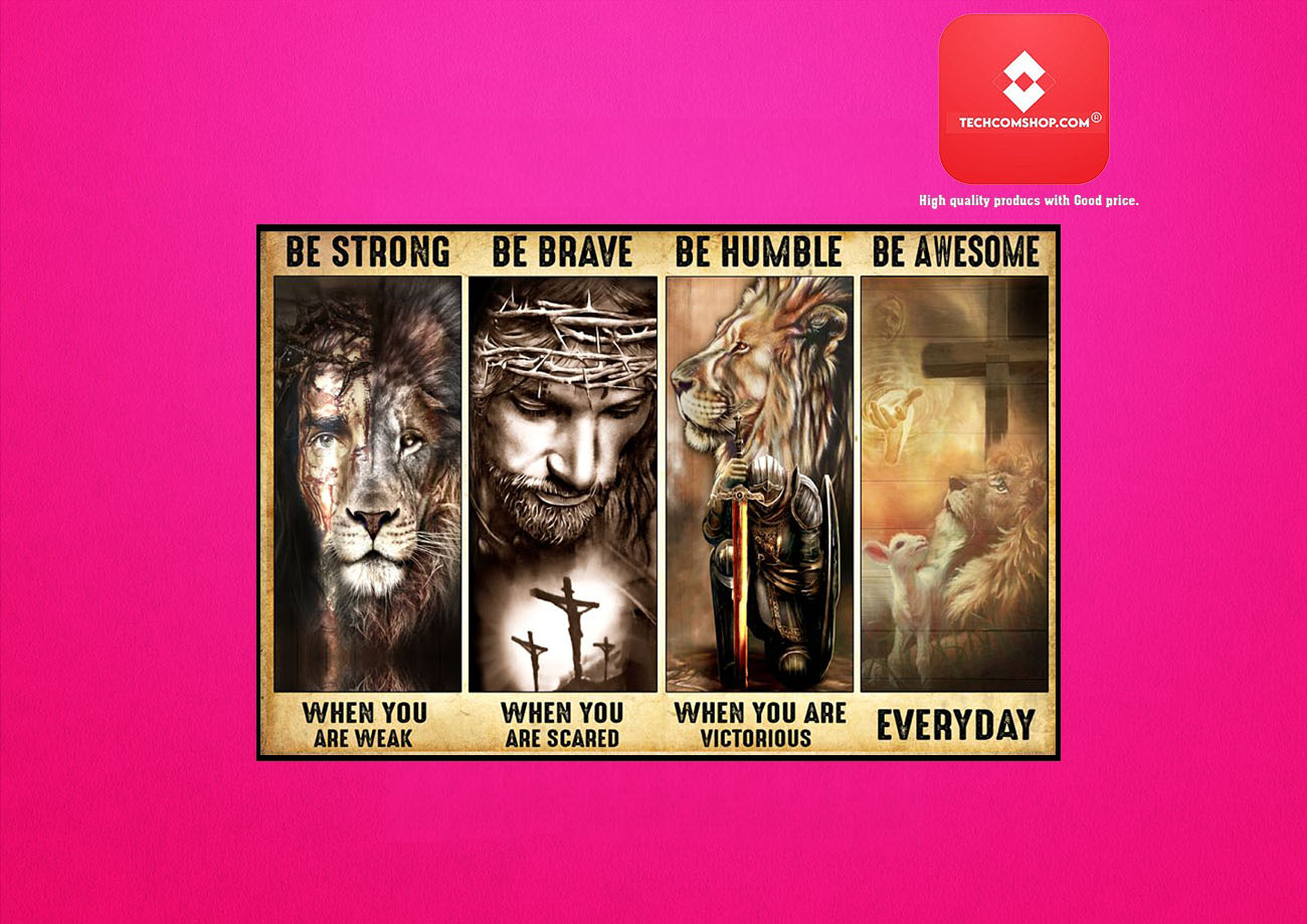 God Lamb Lion be strong be brave be humble be awesome poster 8