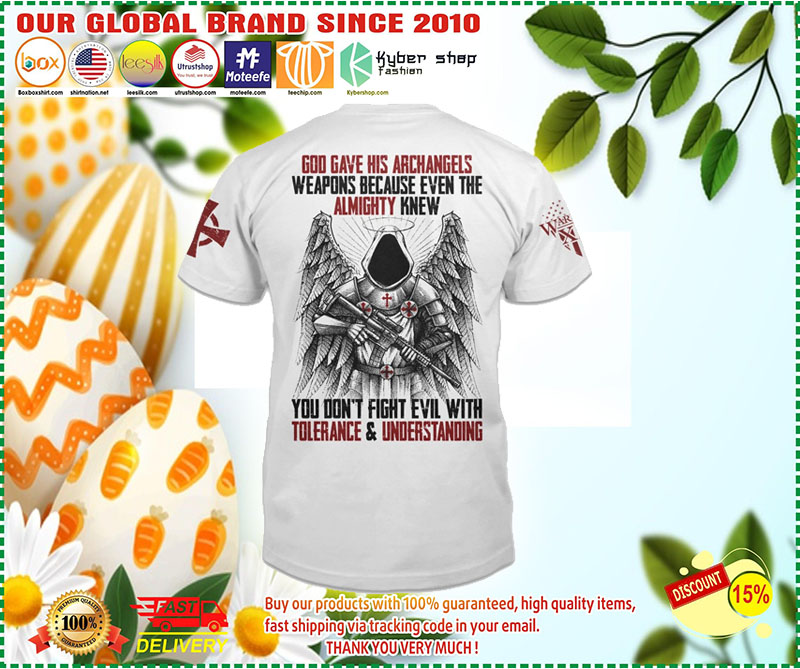 God gave his archangels weapons because wven the almighty knew T-shirt 8