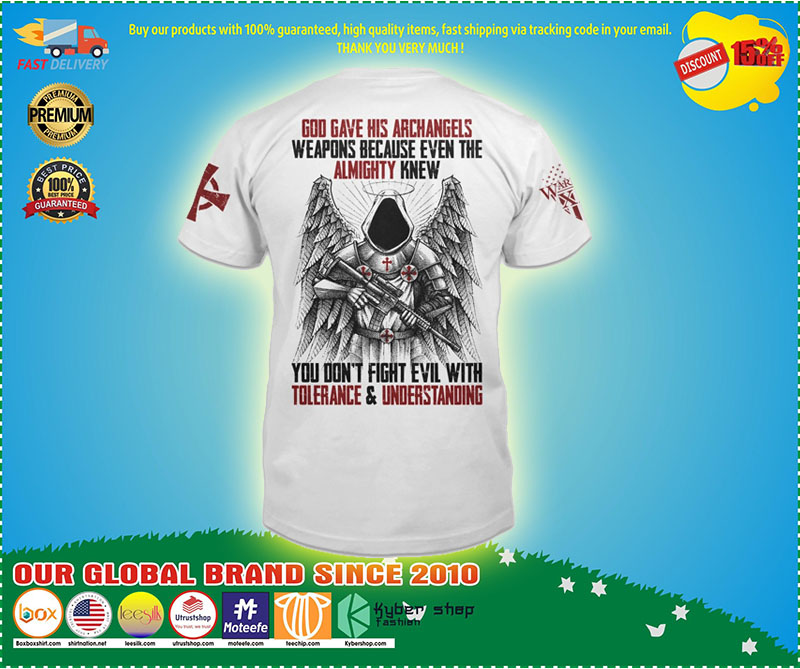 God gave his archangels weapons because wven the almighty knew T-shirt 9