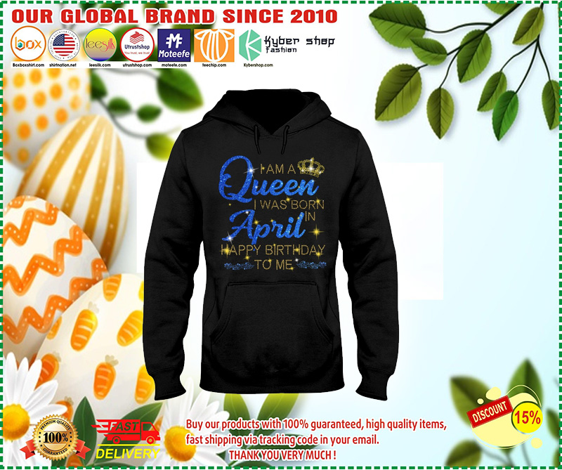 I am a queen I was born in April Happy Birthday to me 3D hoodie 7