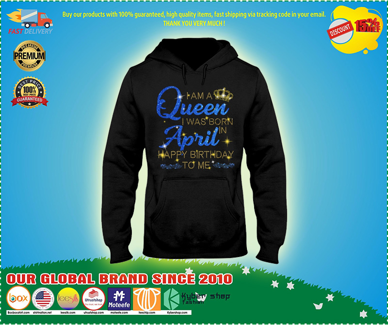 I am a queen I was born in April Happy Birthday to me 3D hoodie 8