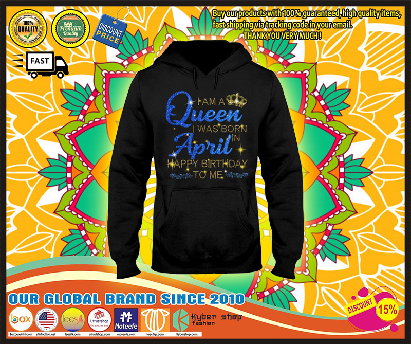 I am a queen I was born in April Happy Birthday to me 3D hoodie 9