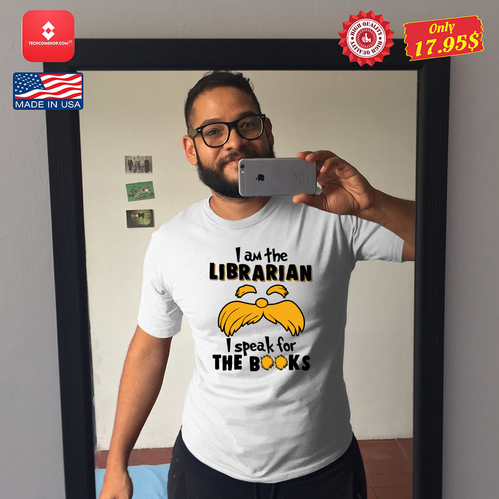 I am the Librarian i speak for the books Shirt 12