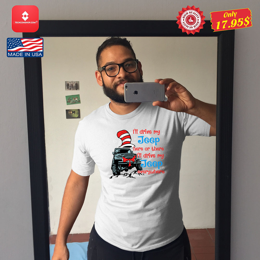 I'll drive my jeep here of there i'll drive my jeep everywhere Shirt 12