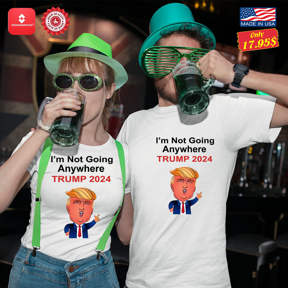 I'm not going anywhere trump 2024 Shirt 12