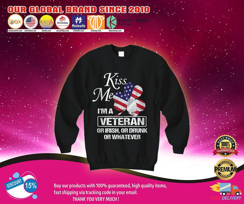 Kiss me I'm a veteran or irish or drunk or whatever shirt 7